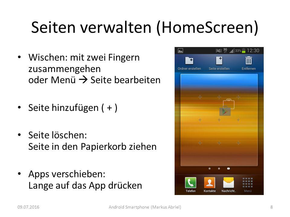 Seiten verwalten (HomeScreen) Wischen: mit zwei Fingern zusammengehen oder Menü  Seite bearbeiten Seite hinzufügen ( + ) Seite löschen: Seite in den