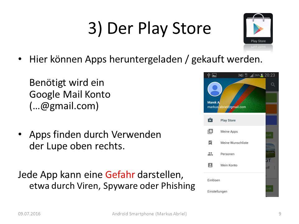 3) Der Play Store Hier können Apps heruntergeladen / gekauft werden. Benötigt wird ein Google Mail Konto (…@gmail.com) Apps finden durch Verwenden der