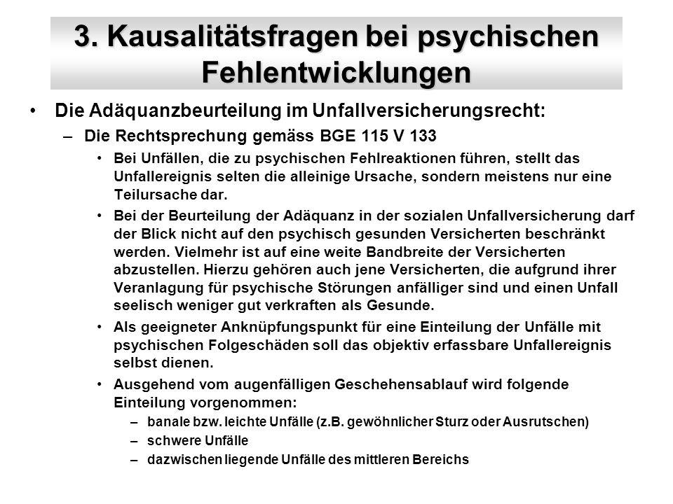 3. Kausalitätsfragen bei psychischen Fehlentwicklungen Die Adäquanzbeurteilung im Unfallversicherungsrecht: –Die Rechtsprechung gemäss BGE 115 V 133 B