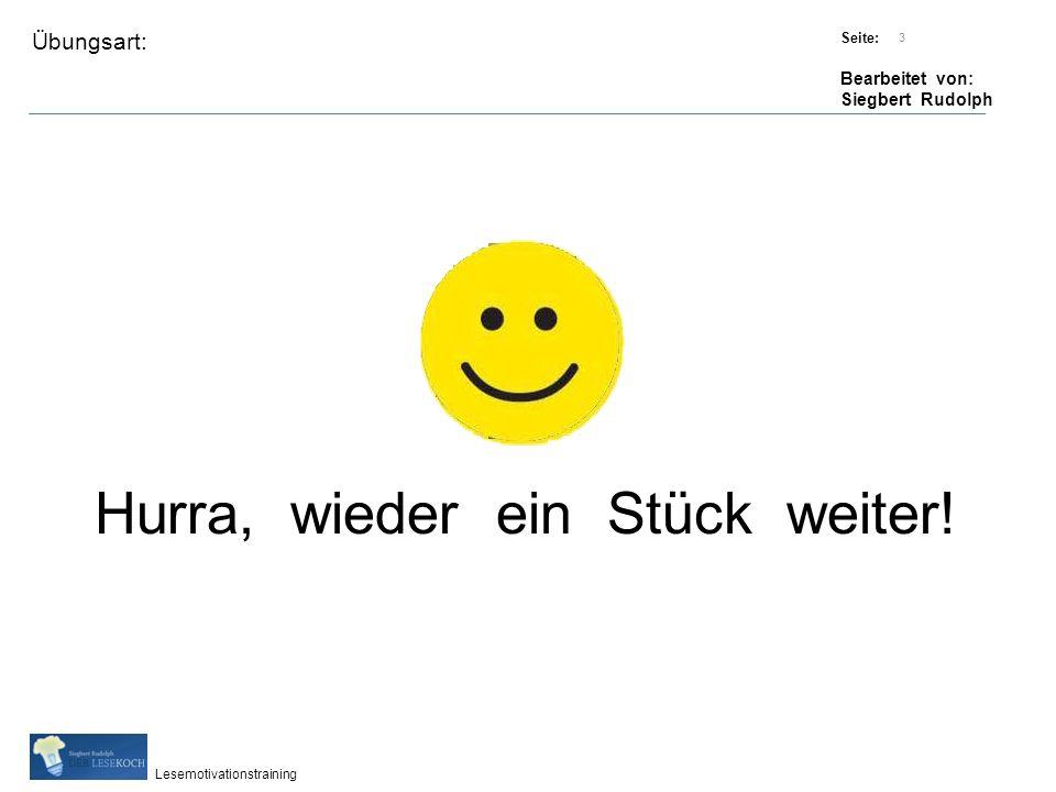 Übungsart: Titel: Quelle: Seite: Bearbeitet von: Siegbert Rudolph Lesemotivationstraining 3 Titel: Quelle: Hurra, wieder ein Stück weiter!