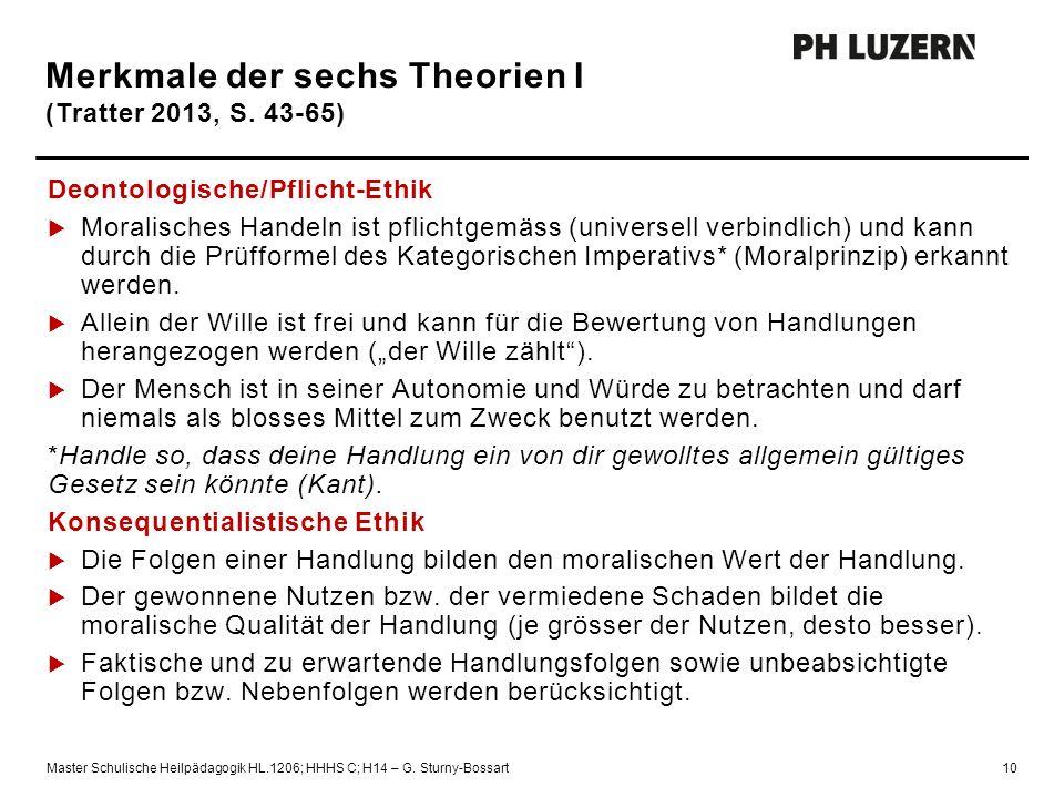 Auftrag Merkmale der sechs Theorien I (Tratter 2013, S. 43-65) Deontologische/Pflicht-Ethik  Moralisches Handeln ist pflichtgemäss (universell verbin