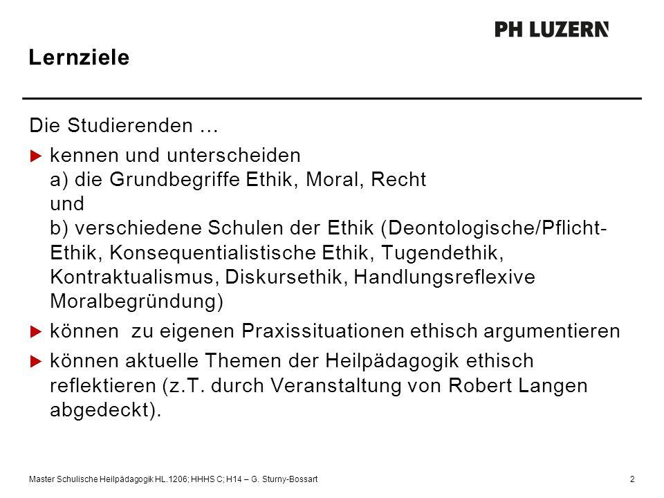 Lernziele Die Studierenden …  kennen und unterscheiden a) die Grundbegriffe Ethik, Moral, Recht und b) verschiedene Schulen der Ethik (Deontologische