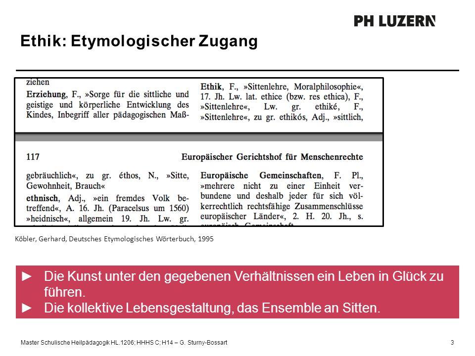 Ethik: Etymologischer Zugang Köbler, Gerhard, Deutsches Etymologisches Wörterbuch, 1995 ►Die Kunst unter den gegebenen Verhältnissen ein Leben in Glüc