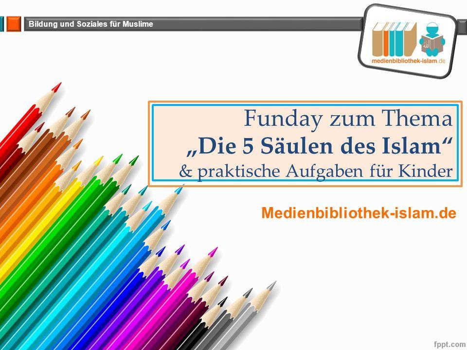 """Bildung und Soziales für Muslime Funday zum Thema """"Die 5 Säulen des Islam"""" & praktische Aufgaben für Kinder Medienbibliothek-islam.de"""