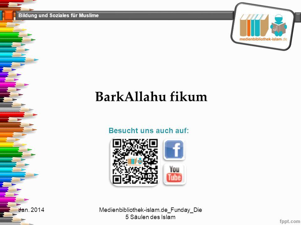 Bildung und Soziales für Muslime BarkAllahu fikum Jan. 2014Medienbibliothek-islam.de_Funday_Die 5 Säulen des Islam Besucht uns auch auf: