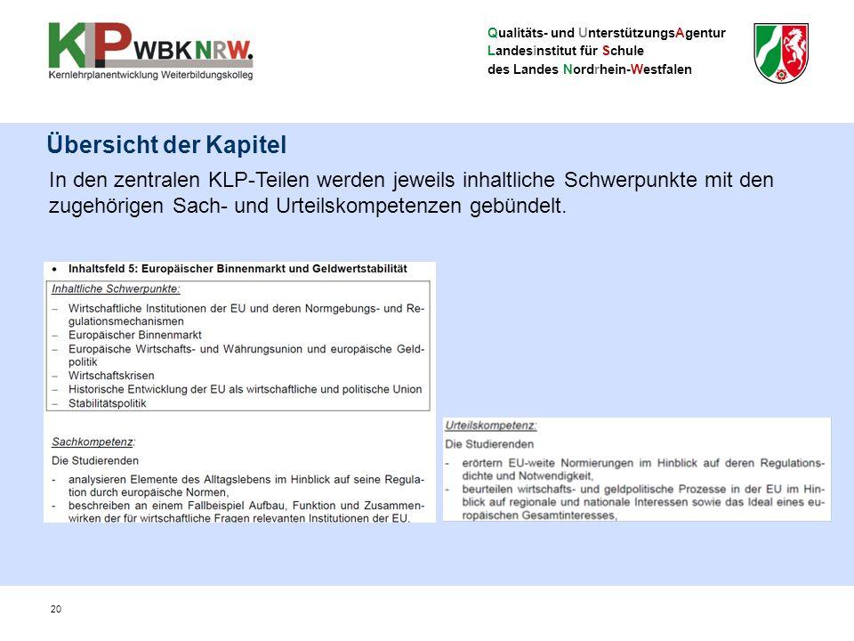 Qualitäts- und UnterstützungsAgentur Landesinstitut für Schule des Landes Nordrhein-Westfalen 20 In den zentralen KLP-Teilen werden jeweils inhaltliche Schwerpunkte mit den zugehörigen Sach- und Urteilskompetenzen gebündelt.