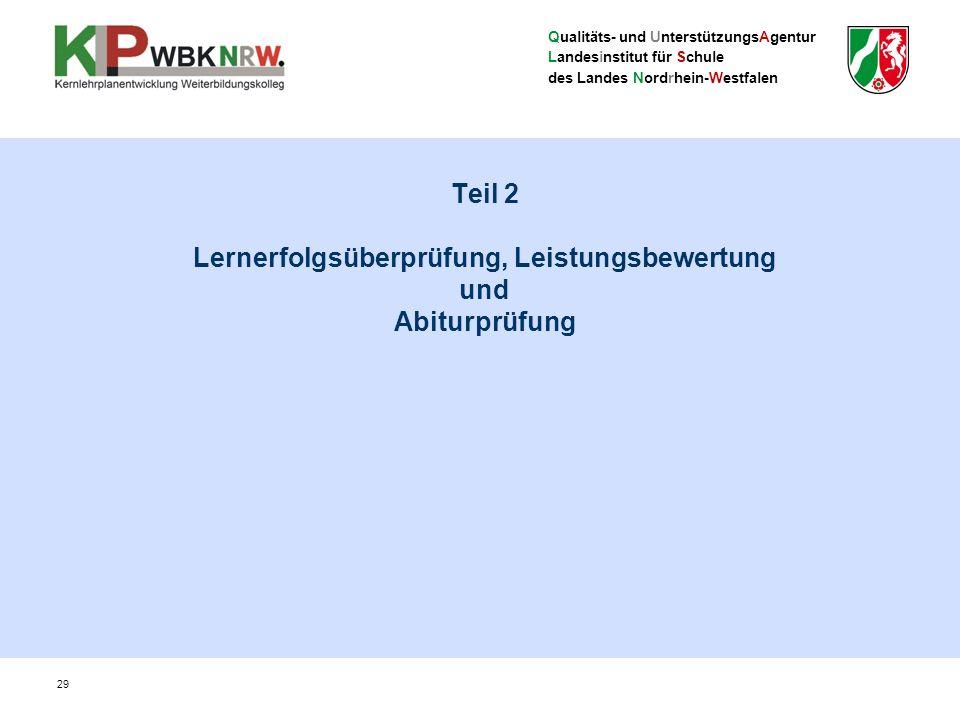 Qualitäts- und UnterstützungsAgentur Landesinstitut für Schule des Landes Nordrhein-Westfalen Teil 2 Lernerfolgsüberprüfung, Leistungsbewertung und Abiturprüfung 29