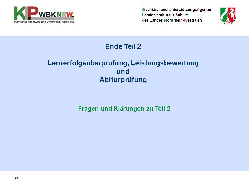 Qualitäts- und UnterstützungsAgentur Landesinstitut für Schule des Landes Nordrhein-Westfalen 35 Fragen und Klärungen zu Teil 2 Ende Teil 2 Lernerfolg