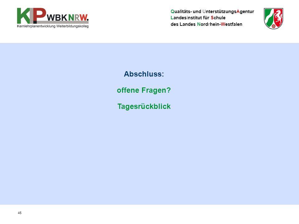 Qualitäts- und UnterstützungsAgentur Landesinstitut für Schule des Landes Nordrhein-Westfalen 45 Abschluss: offene Fragen.