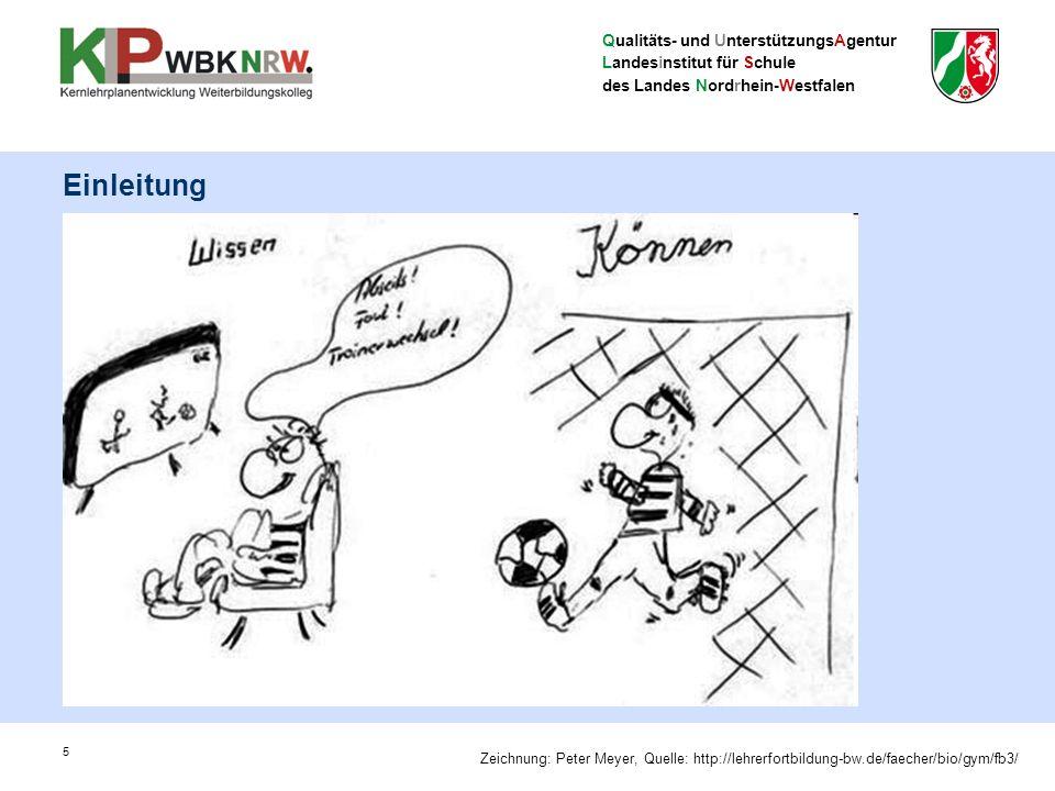 Qualitäts- und UnterstützungsAgentur Landesinstitut für Schule des Landes Nordrhein-Westfalen 5 Einleitung Zeichnung: Peter Meyer, Quelle: http://lehrerfortbildung-bw.de/faecher/bio/gym/fb3/