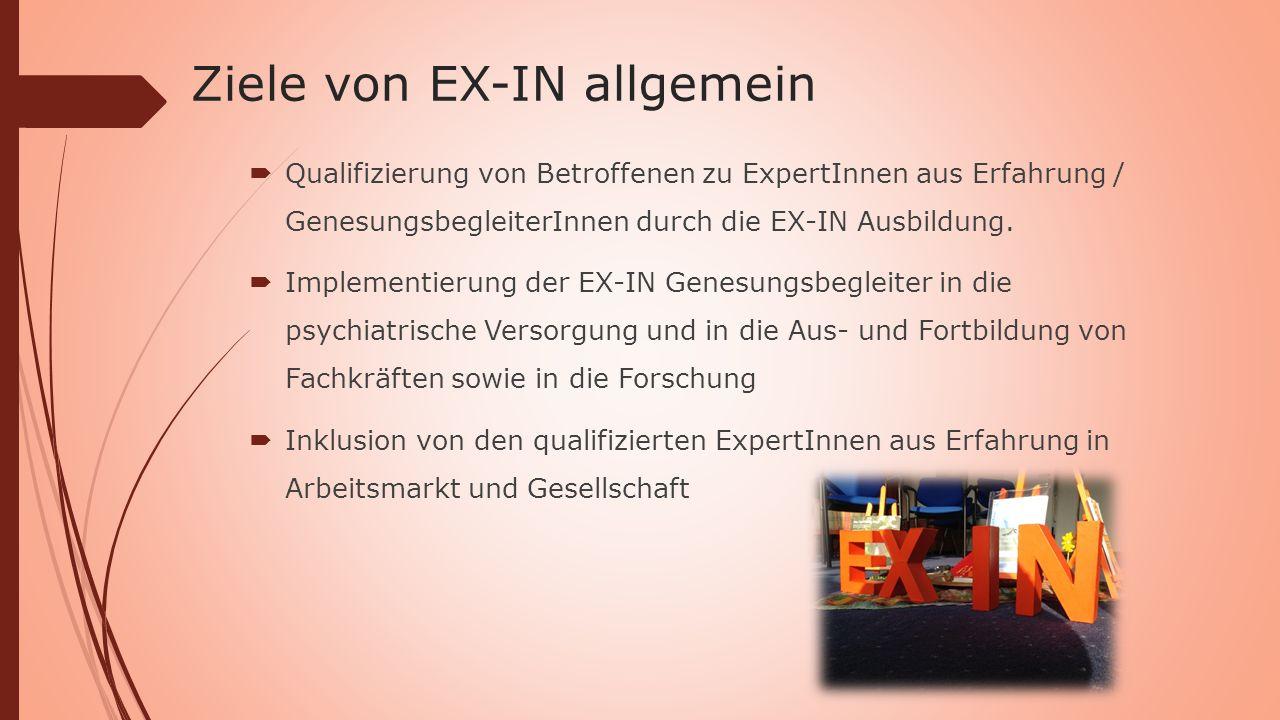 Ziele von EX-IN allgemein  Qualifizierung von Betroffenen zu ExpertInnen aus Erfahrung / GenesungsbegleiterInnen durch die EX-IN Ausbildung.