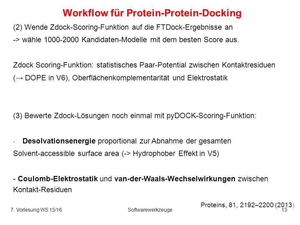 Workflow für Protein-Protein-Docking Proteins, 81, 2192–2200 (2013) (2) Wende Zdock-Scoring-Funktion auf die FTDock-Ergebnisse an -> wähle 1000-2000 Kandidaten-Modelle mit dem besten Score aus.