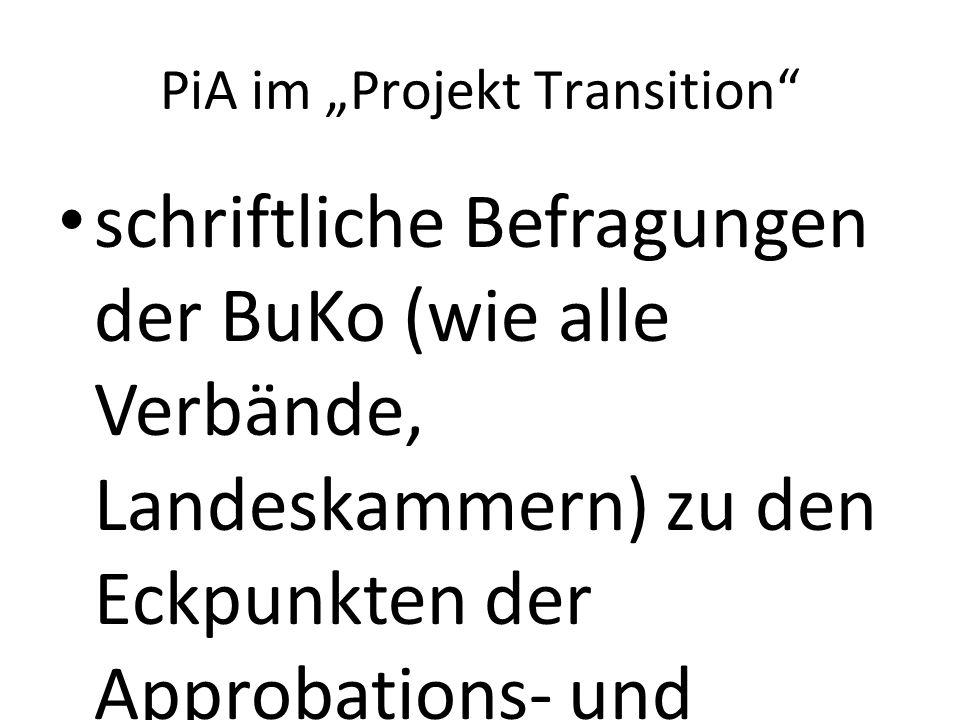 """PiA im """"Projekt Transition schriftliche Befragungen der BuKo (wie alle Verbände, Landeskammern) zu den Eckpunkten der Approbations- und Weiterbildungsordnung 1 BuKo - Sprecher/in in AG Weiterbildung → Für die Approbationsordnung hatten wir schon Mindesanforderungen formuliert."""
