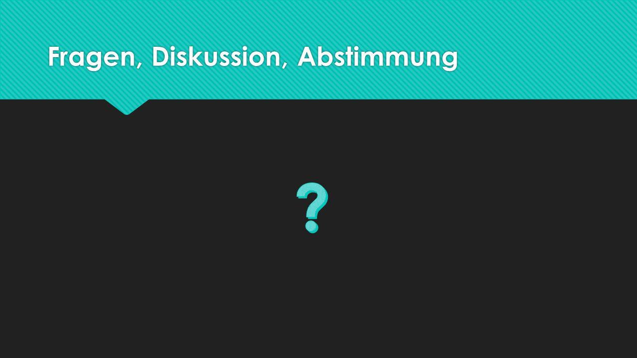 Fragen, Diskussion, Abstimmung