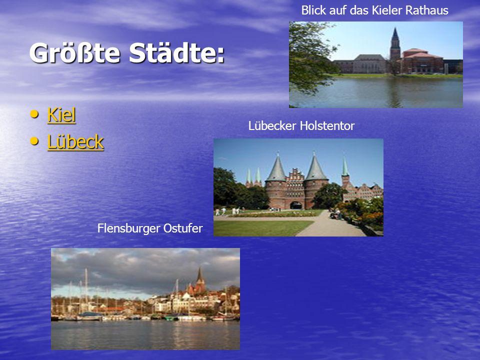Größte Städte: Kiel Kiel Kiel Lübeck Lübeck Lübeck Blick auf das Kieler Rathaus Lübecker Holstentor Flensburger Ostufer