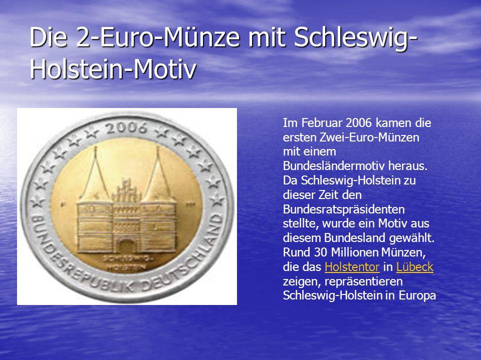 Die 2-Euro-Münze mit Schleswig- Holstein-Motiv Im Februar 2006 kamen die ersten Zwei-Euro-Münzen mit einem Bundesländermotiv heraus.