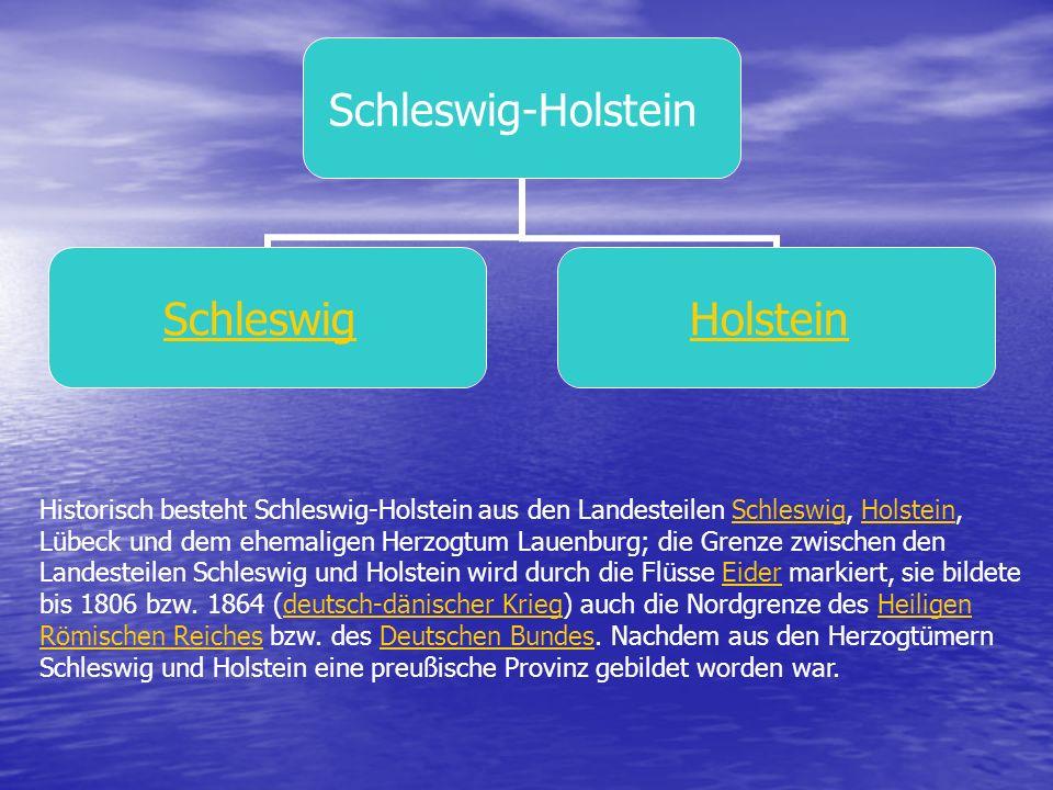 Schleswig- Holstein SchleswigHolstein Historisch besteht Schleswig-Holstein aus den Landesteilen Schleswig, Holstein, Lübeck und dem ehemaligen Herzogtum Lauenburg; die Grenze zwischen den Landesteilen Schleswig und Holstein wird durch die Flüsse Eider markiert, sie bildete bis 1806 bzw.