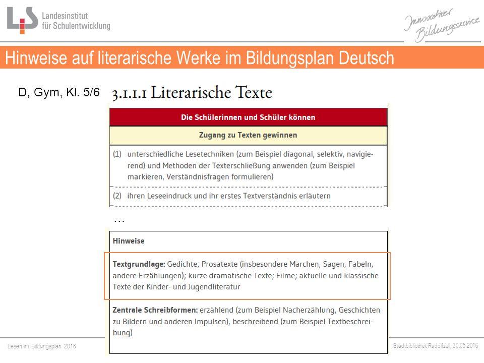 Lesen im Bildungsplan 2016 Stadtbibliothek Radolfzell, 30.05.2016 Hinweise auf literarische Werke im Bildungsplan Deutsch Medien D, Gym, Kl.
