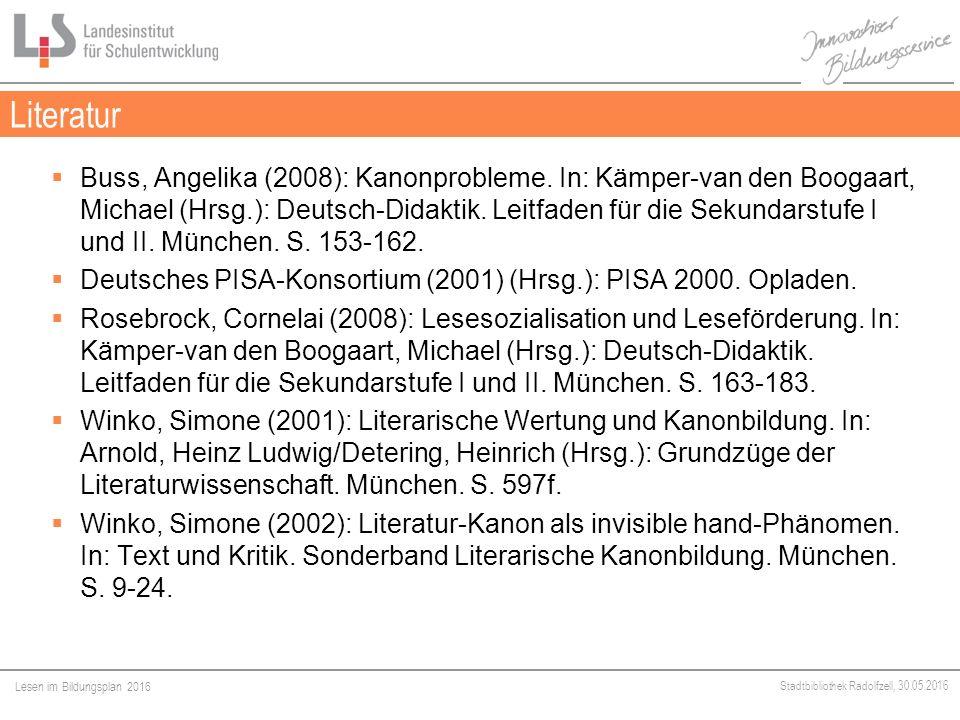 Lesen im Bildungsplan 2016 Stadtbibliothek Radolfzell, 30.05.2016 Literatur  Buss, Angelika (2008): Kanonprobleme.