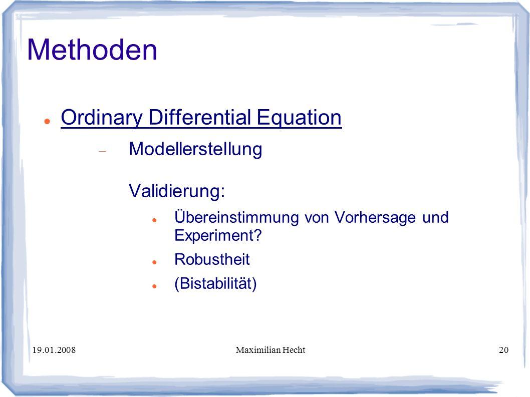 19.01.2008Maximilian Hecht20 Methoden Ordinary Differential Equation  Modellerstellung Validierung: Übereinstimmung von Vorhersage und Experiment.