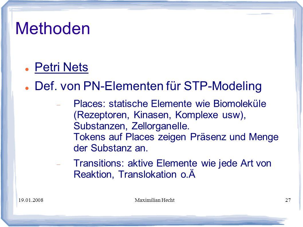 19.01.2008Maximilian Hecht27 Methoden Petri Nets Def.