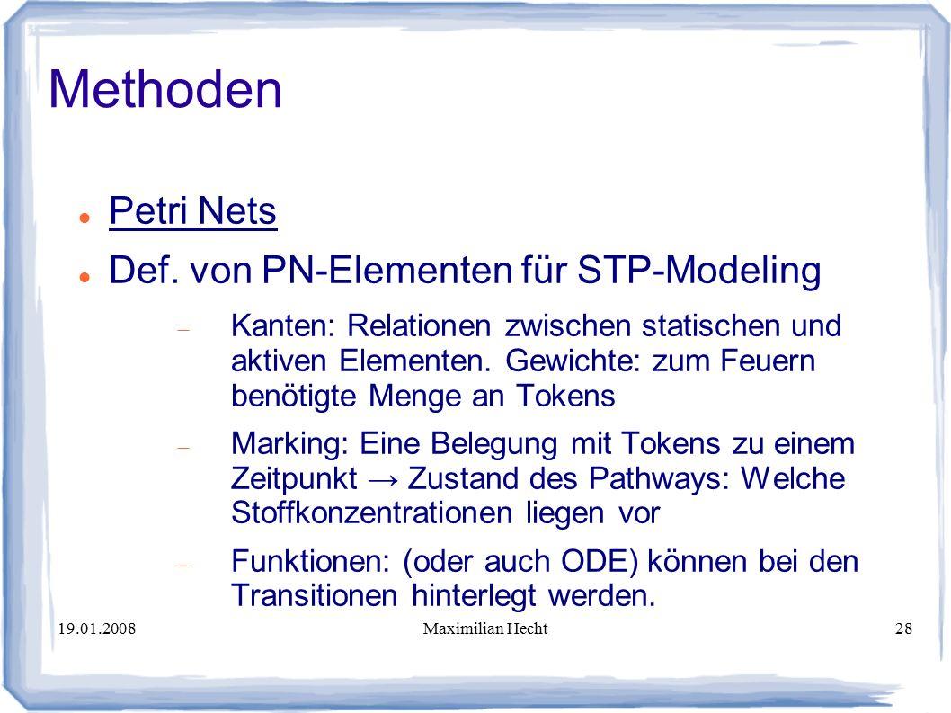 19.01.2008Maximilian Hecht28 Methoden Petri Nets Def.