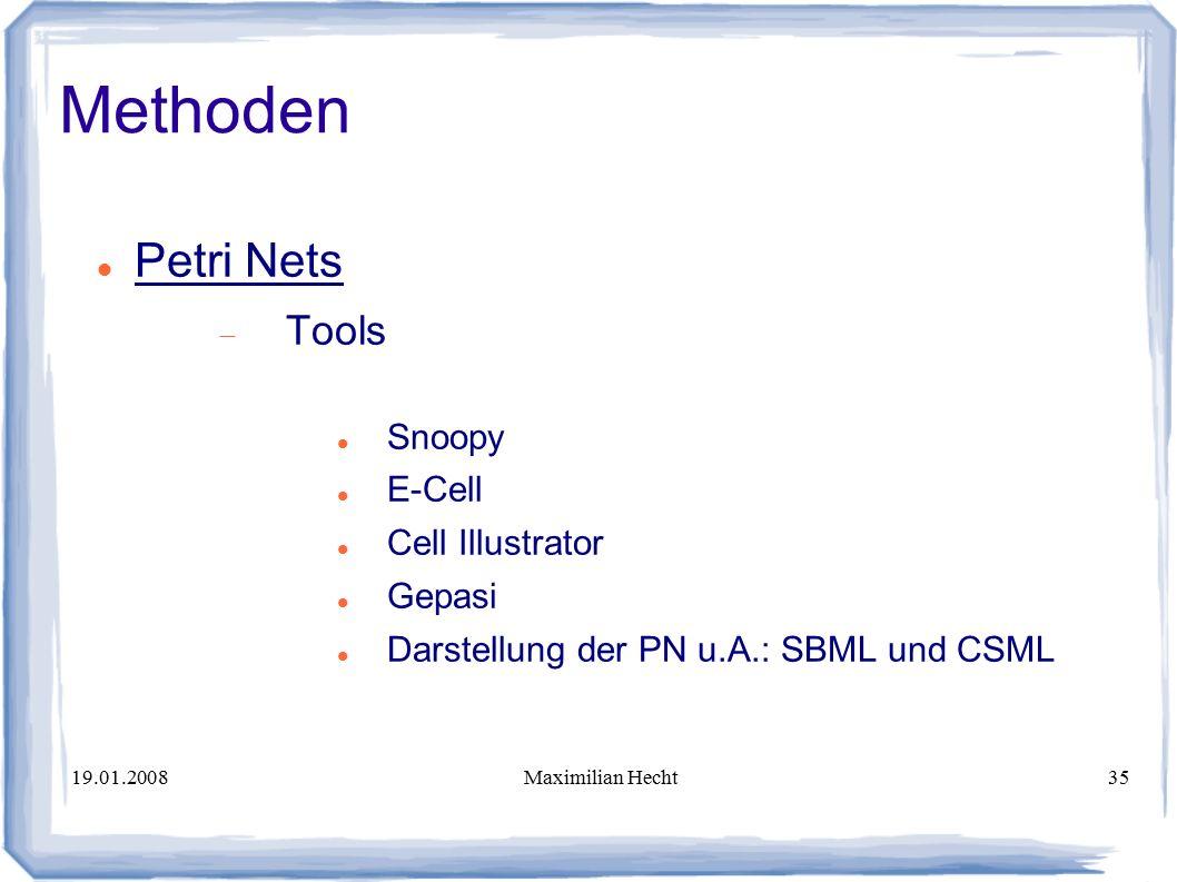 19.01.2008Maximilian Hecht35 Methoden Petri Nets  Tools Snoopy E-Cell Cell Illustrator Gepasi Darstellung der PN u.A.: SBML und CSML