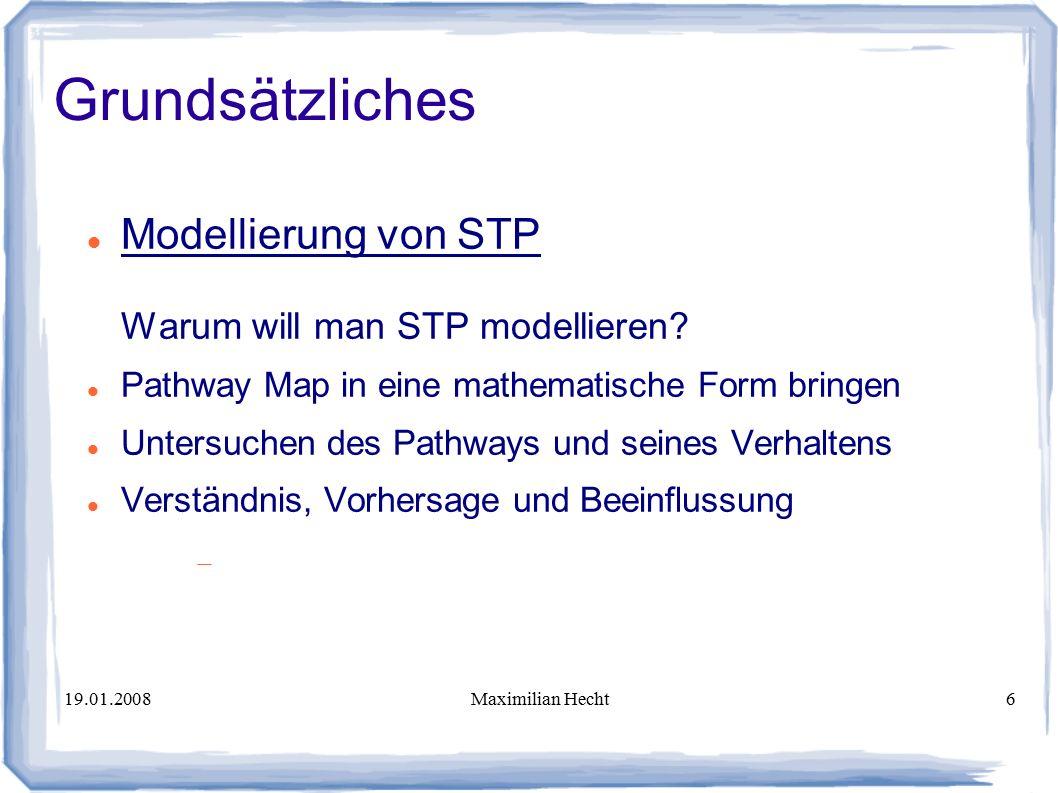 19.01.2008Maximilian Hecht6 Modellierung von STP Warum will man STP modellieren.