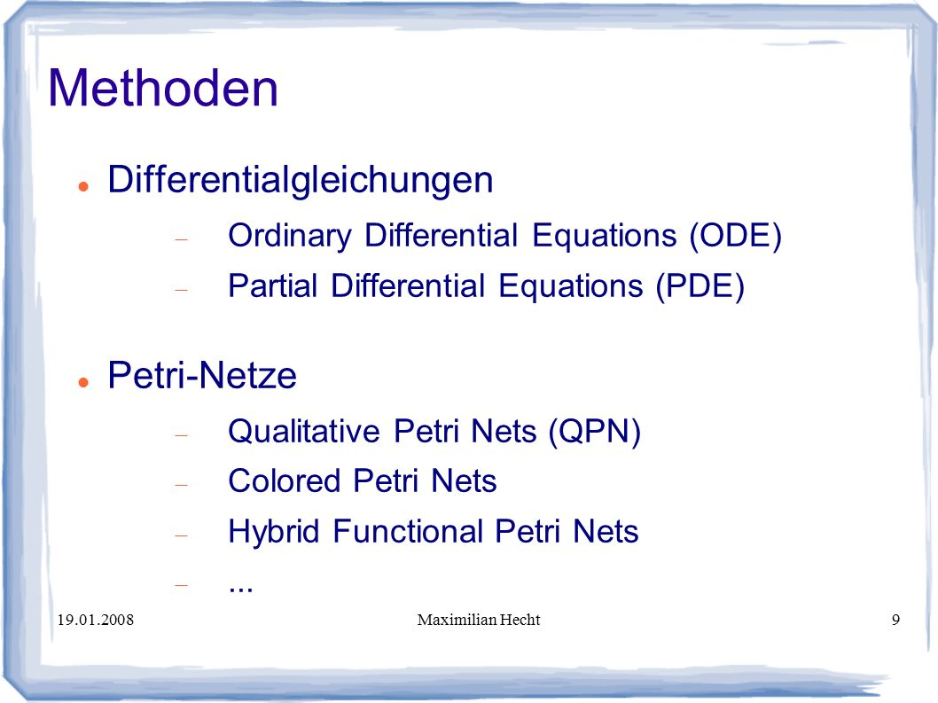 19.01.2008Maximilian Hecht9 Methoden Differentialgleichungen  Ordinary Differential Equations (ODE)  Partial Differential Equations (PDE) Petri-Netz