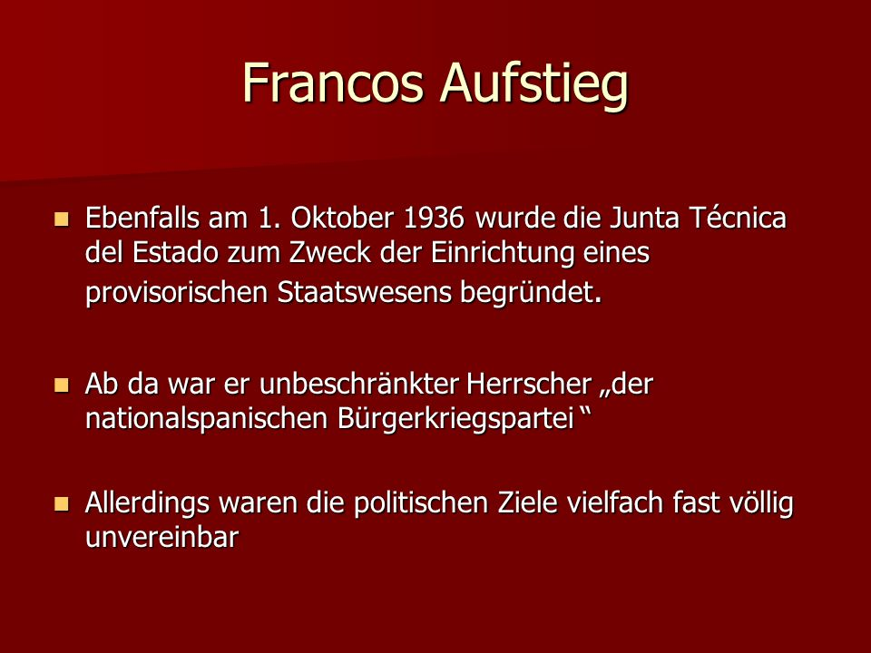 Francos Aufstieg Ebenfalls am 1. Oktober 1936 wurde die Junta Técnica del Estado zum Zweck der Einrichtung eines provisorischen Staatswesens begründet