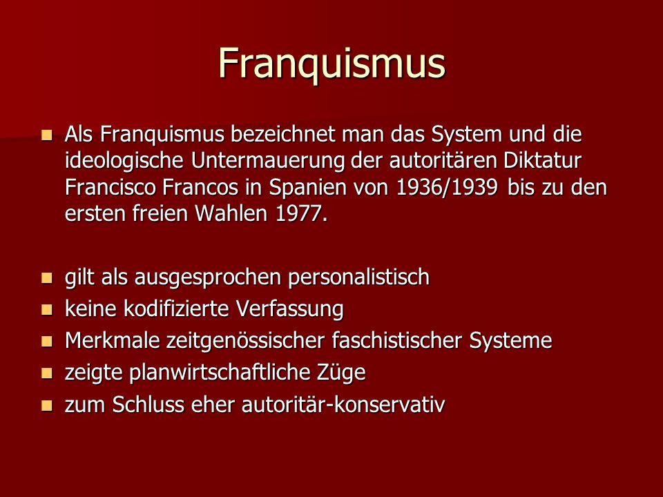 Franquismus Als Franquismus bezeichnet man das System und die ideologische Untermauerung der autoritären Diktatur Francisco Francos in Spanien von 1936/1939 bis zu den ersten freien Wahlen 1977.