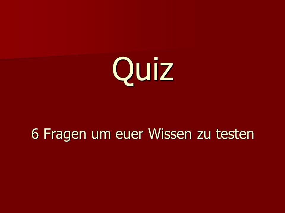 Quiz 6 Fragen um euer Wissen zu testen