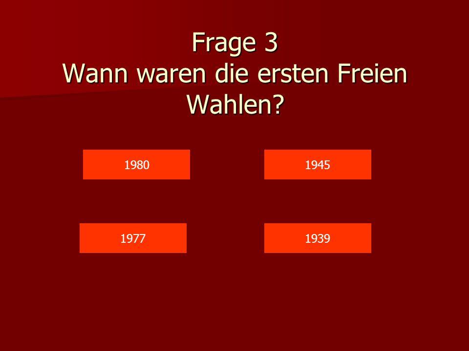 Frage 3 Wann waren die ersten Freien Wahlen? 1980 1939 1945 1977