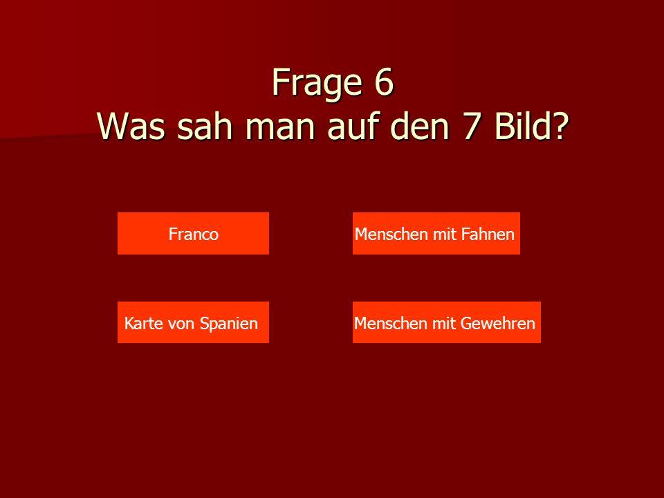 Frage 6 Was sah man auf den 7 Bild.