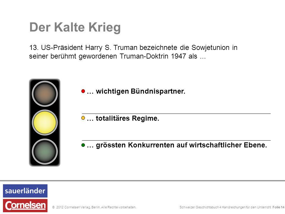 Schweizer Geschichtsbuch 4 Handreichungen für den Unterricht Folie 0© 2012 Cornelsen Verlag, Berlin. Alle Rechte vorbehalten. Der Kalte Krieg 13. US-P