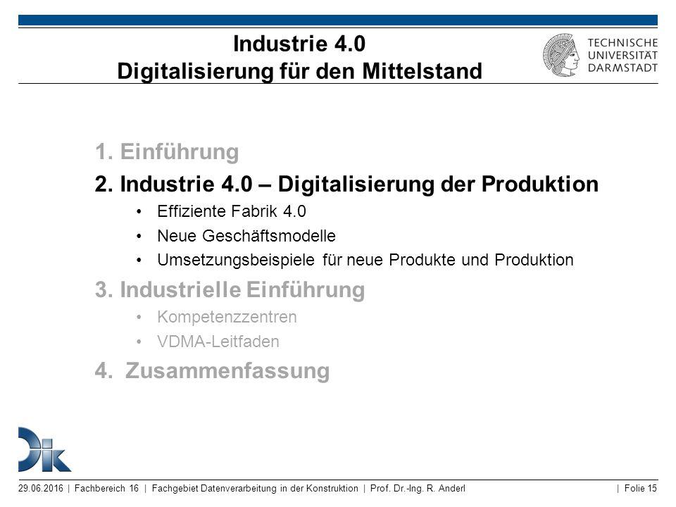 | Folie 15 Industrie 4.0 Digitalisierung für den Mittelstand 1.Einführung 2.Industrie 4.0 – Digitalisierung der Produktion Effiziente Fabrik 4.0 Neue