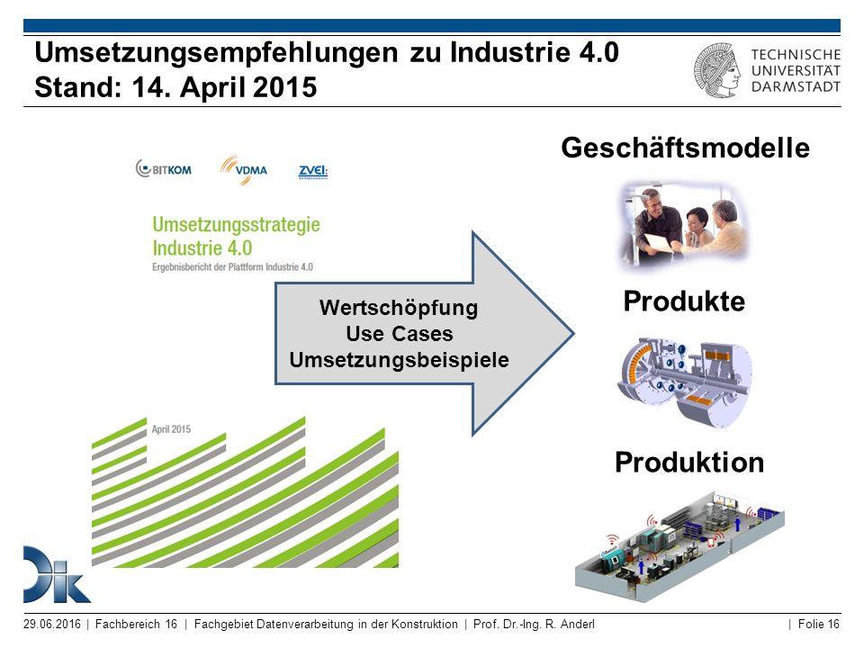 | Folie 16 Umsetzungsempfehlungen zu Industrie 4.0 Stand: 14. April 2015 29.06.2016 | Fachbereich 16 | Fachgebiet Datenverarbeitung in der Konstruktio