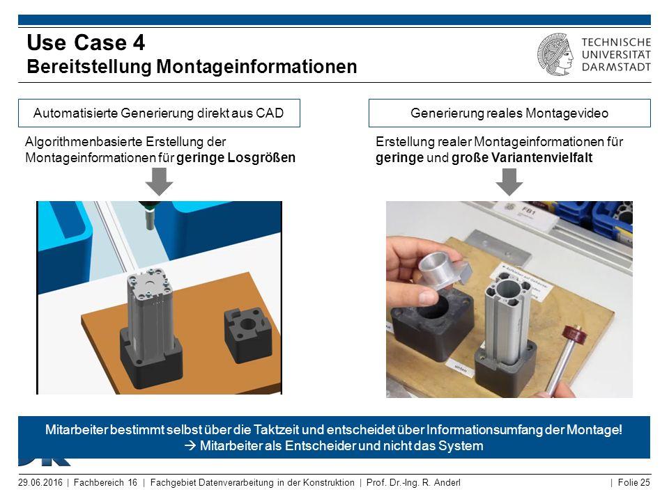 | Folie 25 Use Case 4 Bereitstellung Montageinformationen Algorithmenbasierte Erstellung der Montageinformationen für geringe Losgrößen Erstellung rea