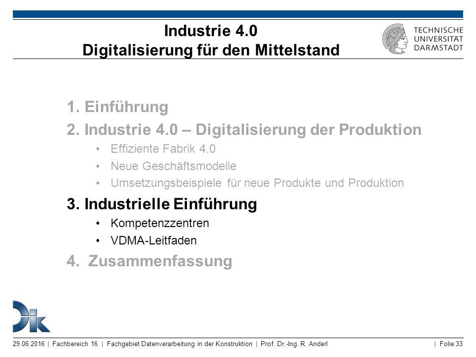 | Folie 33 Industrie 4.0 Digitalisierung für den Mittelstand 1.Einführung 2.Industrie 4.0 – Digitalisierung der Produktion Effiziente Fabrik 4.0 Neue