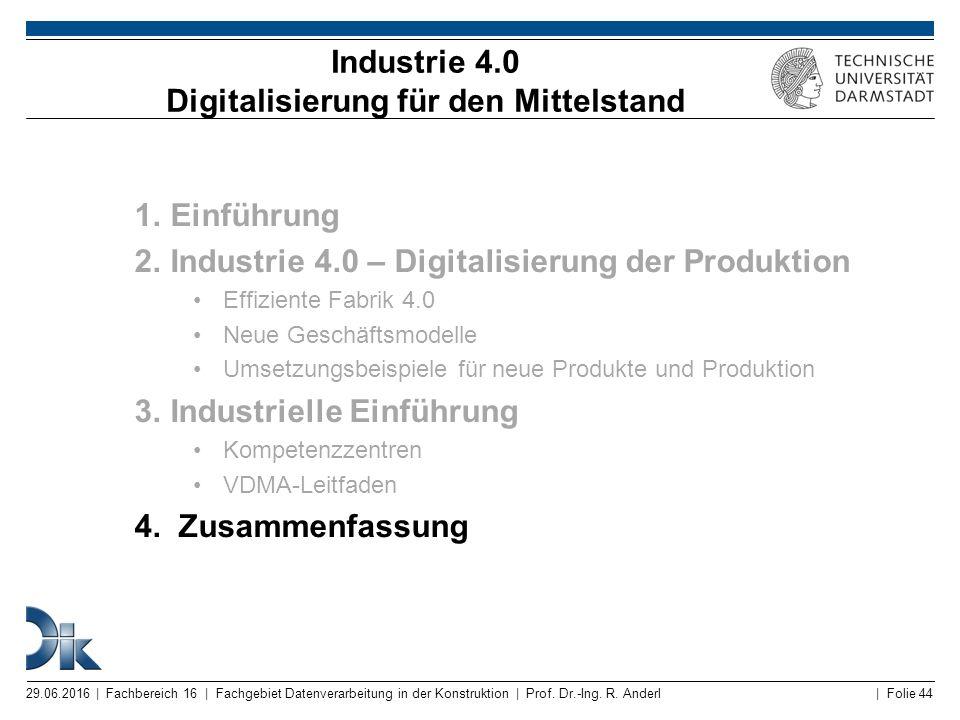 | Folie 44 Industrie 4.0 Digitalisierung für den Mittelstand 1.Einführung 2.Industrie 4.0 – Digitalisierung der Produktion Effiziente Fabrik 4.0 Neue