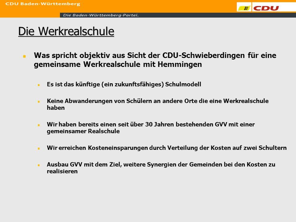 Die Werkrealschule Was spricht objektiv aus Sicht der CDU-Schwieberdingen für eine gemeinsame Werkrealschule mit Hemmingen Es ist das künftige (ein zu
