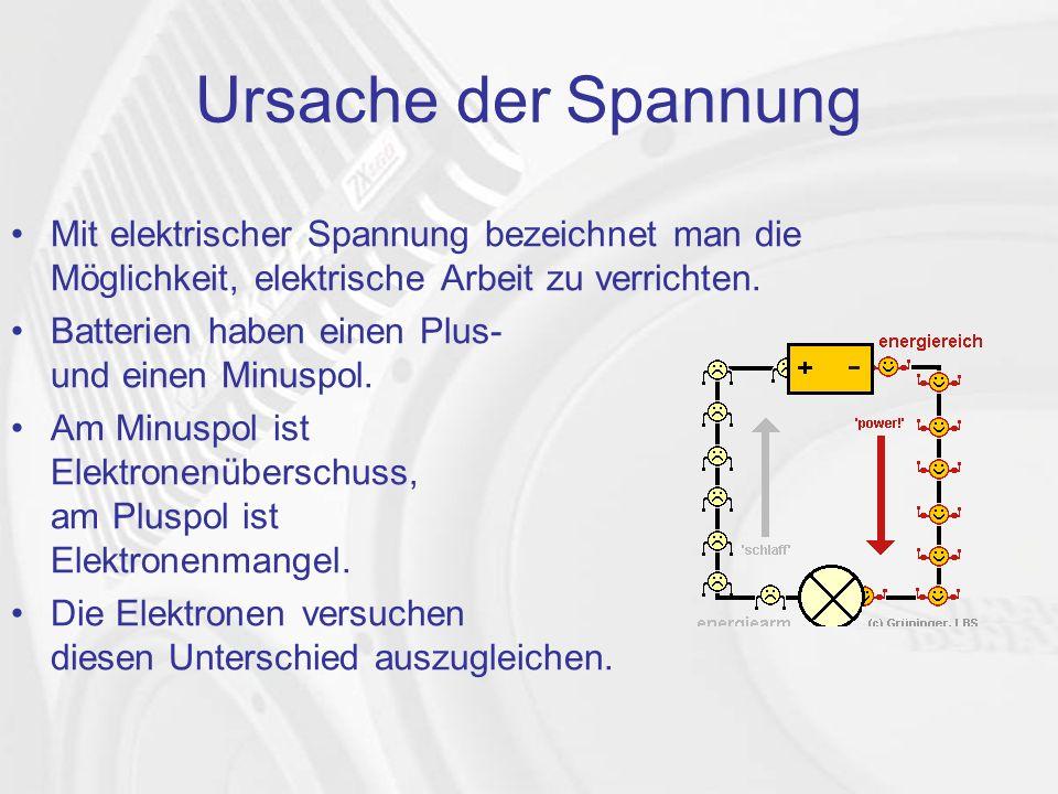Ursache der Spannung Mit elektrischer Spannung bezeichnet man die Möglichkeit, elektrische Arbeit zu verrichten.