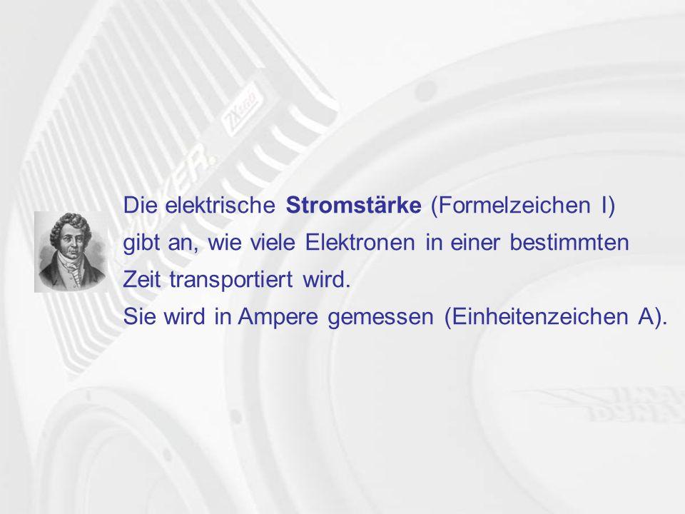 Die elektrische Stromstärke (Formelzeichen I) gibt an, wie viele Elektronen in einer bestimmten Zeit transportiert wird.