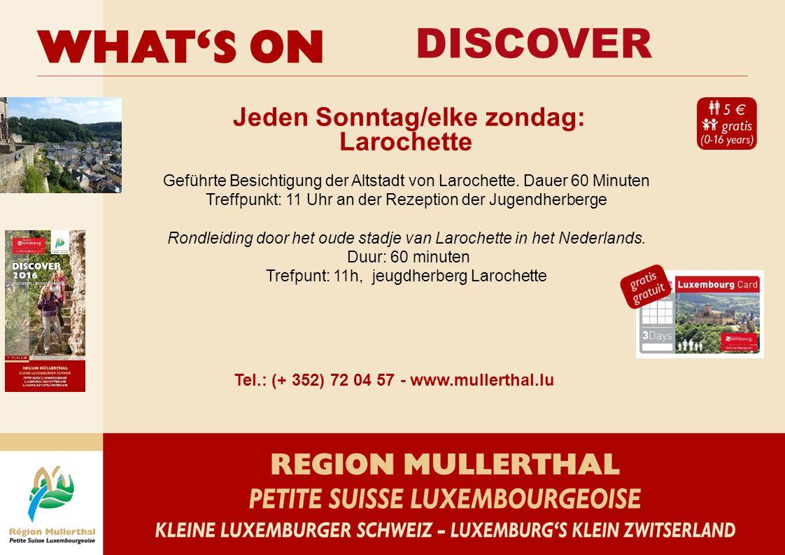 DISCOVER Tel.: (+ 352) 72 04 57 - www.mullerthal.lu Jeden Sonntag/elke zondag: Larochette Geführte Besichtigung der Altstadt von Larochette. Dauer 60