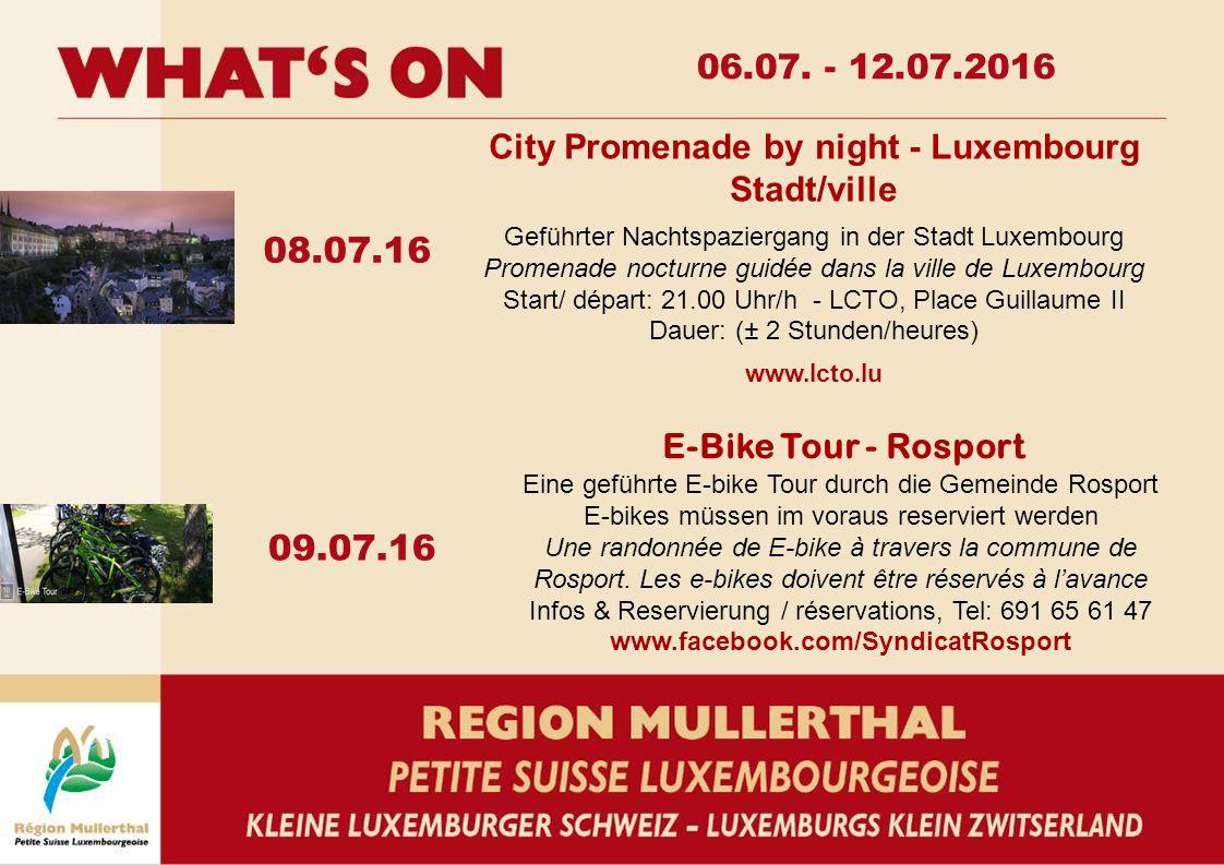 09.07.16 08.07.16 06.07. - 12.07.2016 E-Bike Tour - Rosport Eine geführte E-bike Tour durch die Gemeinde Rosport E-bikes müssen im voraus reserviert w