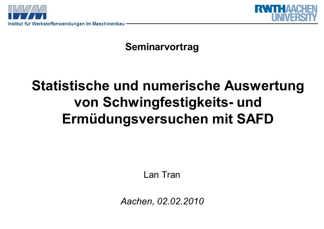 Institut für Werkstoffanwendungen im Maschinenbau Seminarvortrag Statistische und numerische Auswertung von Schwingfestigkeits- und Ermüdungsversuchen