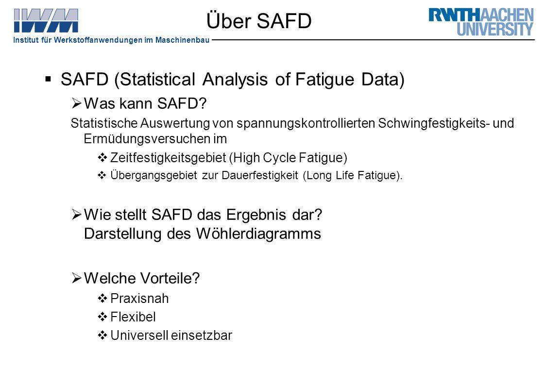 Institut für Werkstoffanwendungen im Maschinenbau Über SAFD  SAFD (Statistical Analysis of Fatigue Data)  Was kann SAFD? Statistische Auswertung von