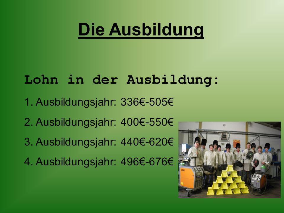 Die Ausbildung Lohn in der Ausbildung: 1. Ausbildungsjahr: 336€-505€ 2.