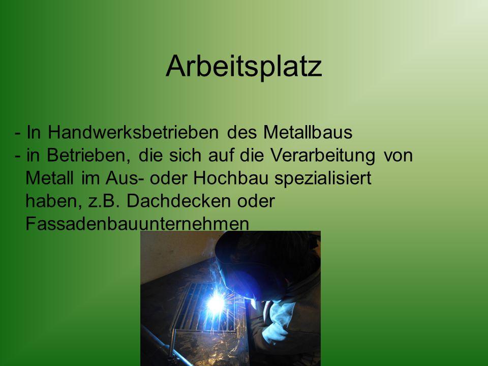 Arbeitsplatz - In Handwerksbetrieben des Metallbaus - in Betrieben, die sich auf die Verarbeitung von Metall im Aus- oder Hochbau spezialisiert haben, z.B.