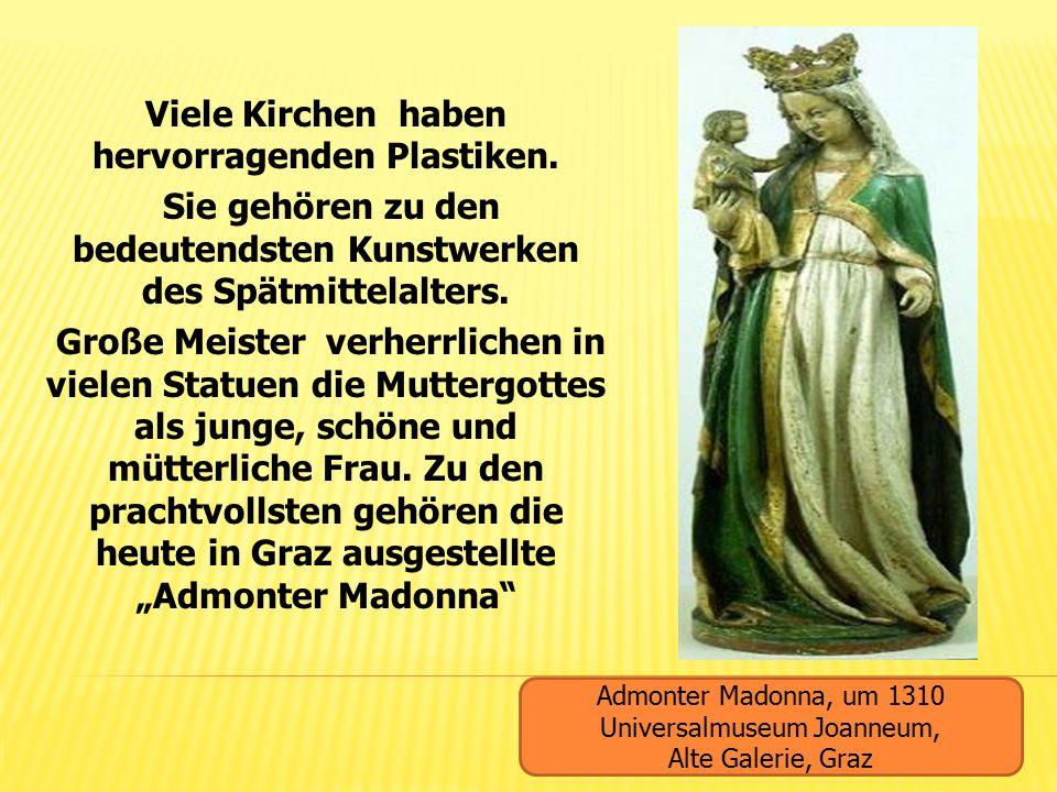 Viele Kirchen haben hervorragenden Plastiken. Sie gehören zu den bedeutendsten Kunstwerken des Spätmittelalters. Große Meister verherrlichen in vielen